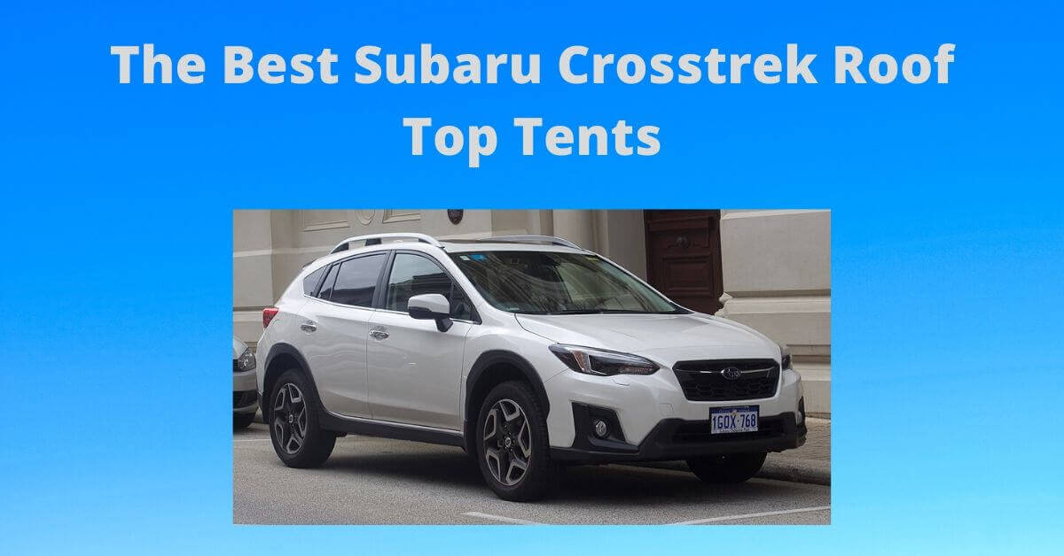 The Best Subaru Crosstrek Roof Top Tents