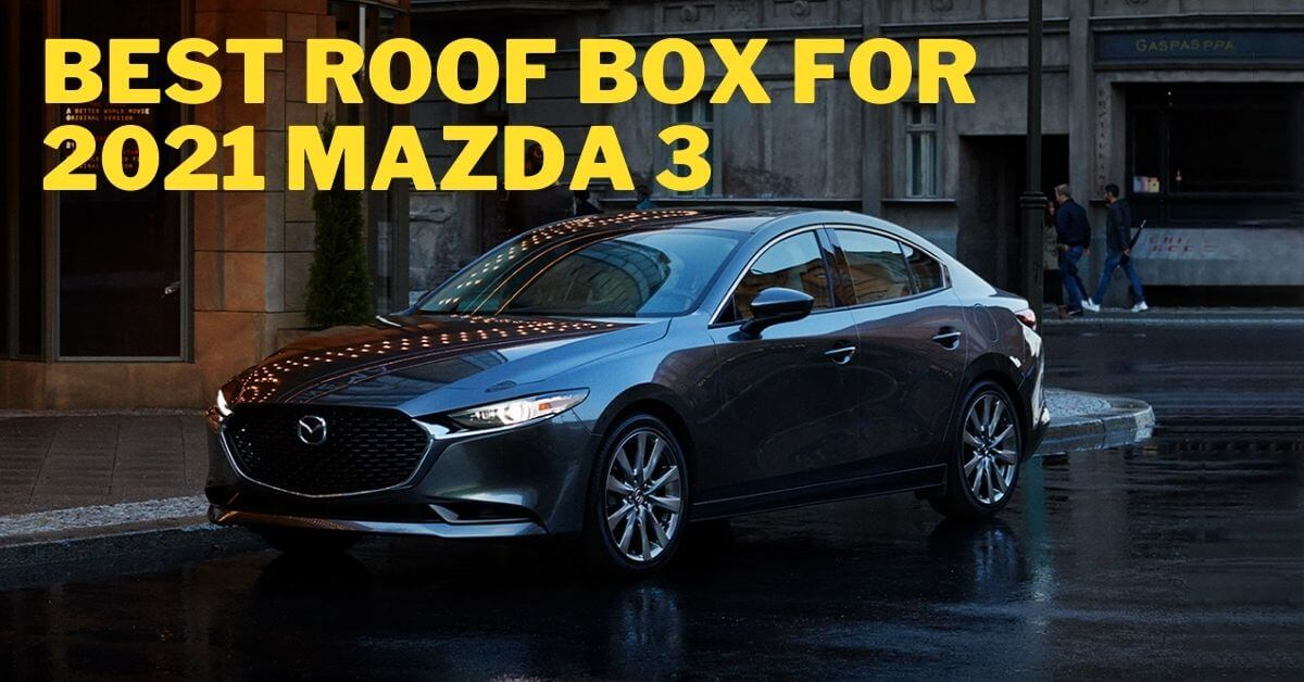 Best Roof Box For 2021 Mazda 3