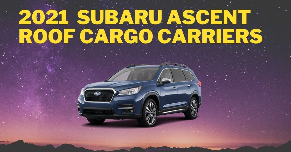 2021 Subaru Ascent Roof Cargo Carriers