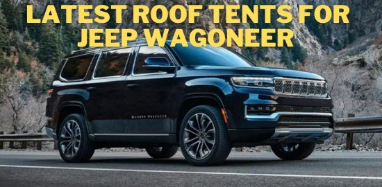 Best roof tent for 2022 Jeep Wagoneer
