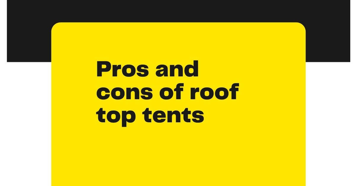 Pros and cons of roof top tents