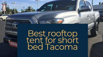 Best roof top tent for short bed Tacoma